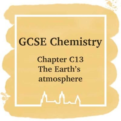 GSCE Chemistry | Chapter C13 | The Earth's Atmosphere