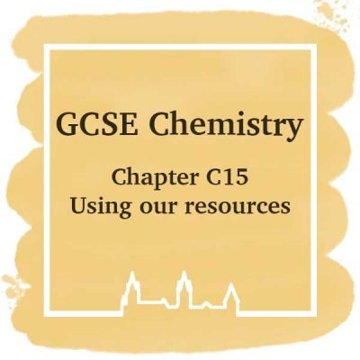 GSCE Chemistry | Chapter C15 | Using Our Resources