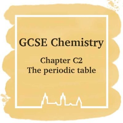 GSCE Chemistry | Chapter C2 | The Periodic Table