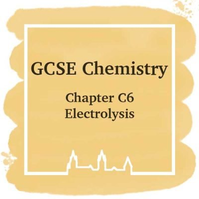 GSCE Chemistry | Chapter C6 | Electrolysis