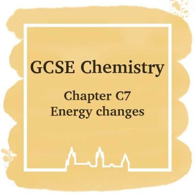 GSCE Chemistry | Chapter C7 | Energy Changes