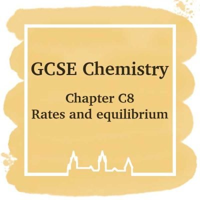 GSCE Chemistry | Chapter C8 | Rates and Equilibrium