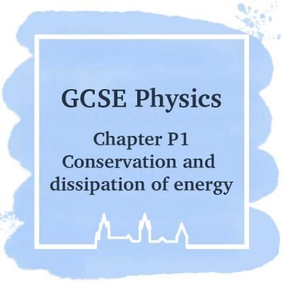 GSCE Physics | Chapter P1 | Conservation and dissipation of energy