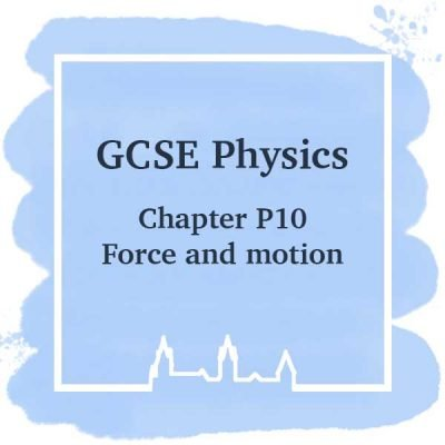 GSCE Physics | Chapter P10 | Force and Motion
