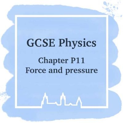 GSCE Physics | Chapter P11 | Force and Pressure