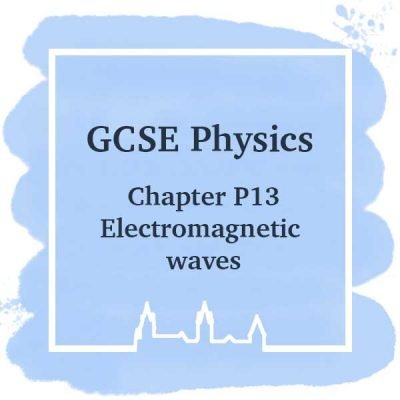 GSCE Physics | Chapter P13 | Electromagnetic Waves