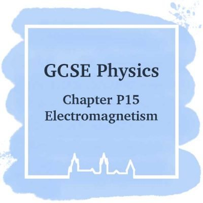 GSCE Physics   Chapter P15   Electromagnetism