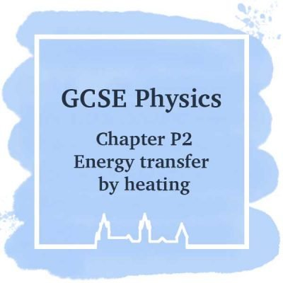 GSCE Physics | Chapter P2 | Energy Transfer By Heating