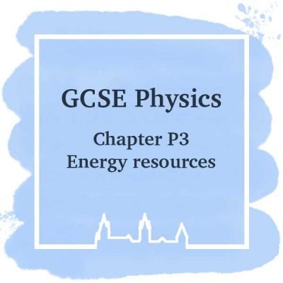 GSCE Physics | Chapter P3 | Energy Resources