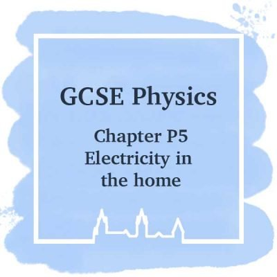 GSCE Physics | Chapter P5 | Electricity In The Home