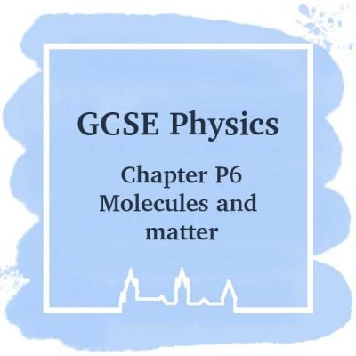 GSCE Physics | Chapter P6 | Molecules and Matter